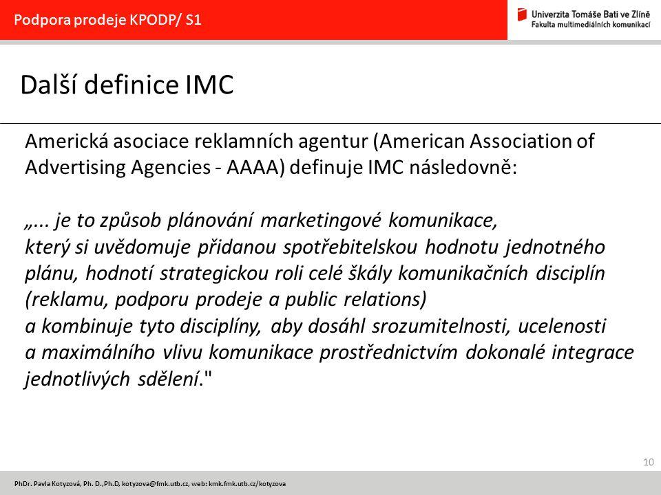 10 PhDr. Pavla Kotyzová, Ph. D.,Ph.D, kotyzova@fmk.utb.cz, web: kmk.fmk.utb.cz/kotyzova Další definice IMC Podpora prodeje KPODP/ S1 Americká asociace