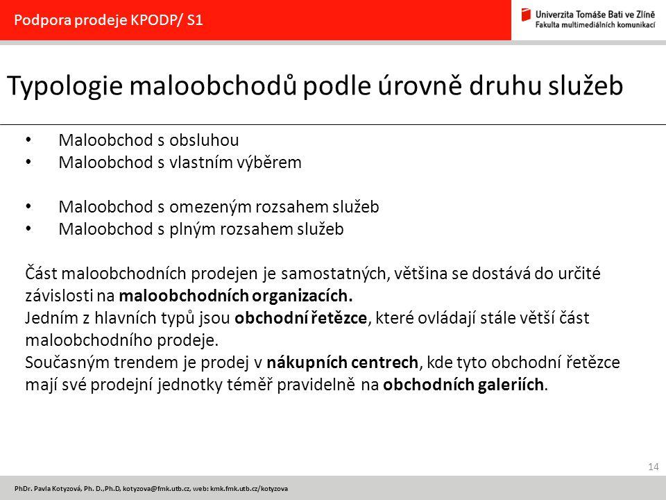 14 PhDr. Pavla Kotyzová, Ph. D.,Ph.D, kotyzova@fmk.utb.cz, web: kmk.fmk.utb.cz/kotyzova Typologie maloobchodů podle úrovně druhu služeb Podpora prodej