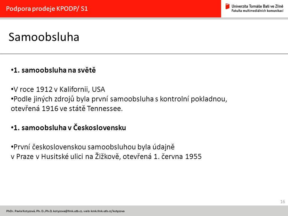 16 PhDr. Pavla Kotyzová, Ph. D.,Ph.D, kotyzova@fmk.utb.cz, web: kmk.fmk.utb.cz/kotyzova Samoobsluha Podpora prodeje KPODP/ S1 1. samoobsluha na světě