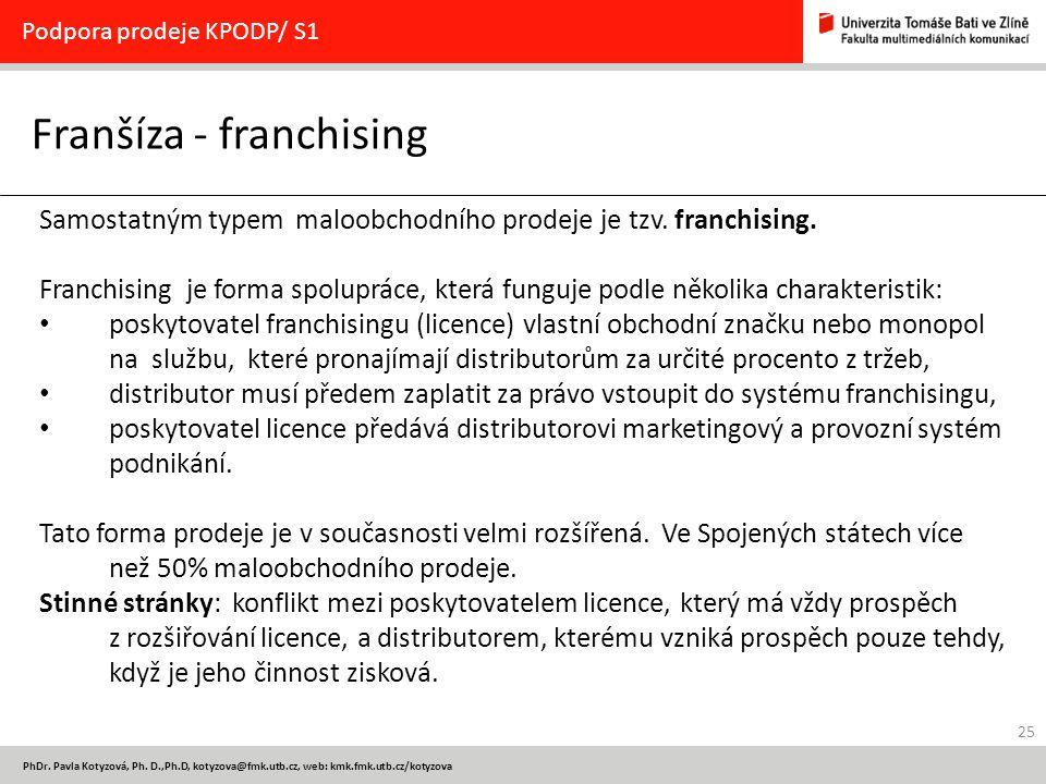 25 PhDr. Pavla Kotyzová, Ph. D.,Ph.D, kotyzova@fmk.utb.cz, web: kmk.fmk.utb.cz/kotyzova Franšíza - franchising Podpora prodeje KPODP/ S1 Samostatným t