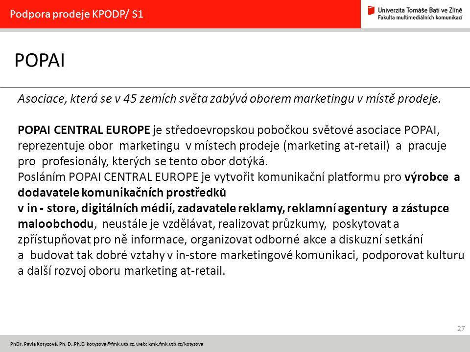 27 PhDr. Pavla Kotyzová, Ph. D.,Ph.D, kotyzova@fmk.utb.cz, web: kmk.fmk.utb.cz/kotyzova POPAI Podpora prodeje KPODP/ S1 Asociace, která se v 45 zemích