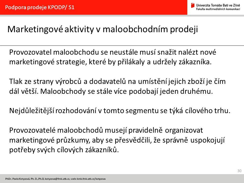 30 PhDr. Pavla Kotyzová, Ph. D.,Ph.D, kotyzova@fmk.utb.cz, web: kmk.fmk.utb.cz/kotyzova Marketingové aktivity v maloobchodním prodeji Podpora prodeje