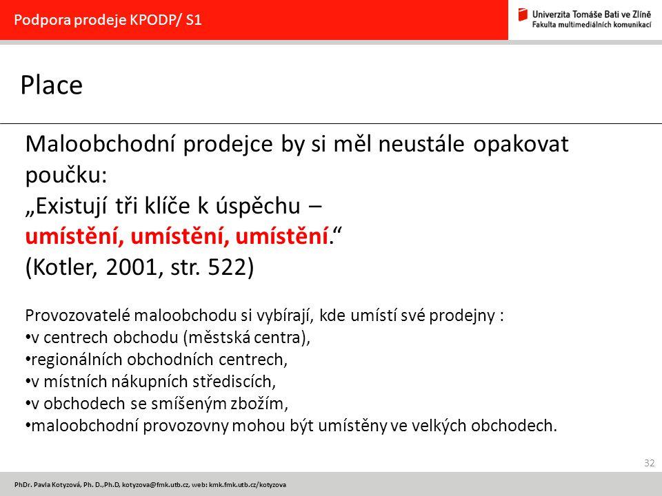 32 PhDr. Pavla Kotyzová, Ph. D.,Ph.D, kotyzova@fmk.utb.cz, web: kmk.fmk.utb.cz/kotyzova Place Podpora prodeje KPODP/ S1 Maloobchodní prodejce by si mě