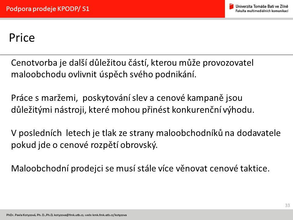 33 PhDr. Pavla Kotyzová, Ph. D.,Ph.D, kotyzova@fmk.utb.cz, web: kmk.fmk.utb.cz/kotyzova Price Podpora prodeje KPODP/ S1 Cenotvorba je další důležitou