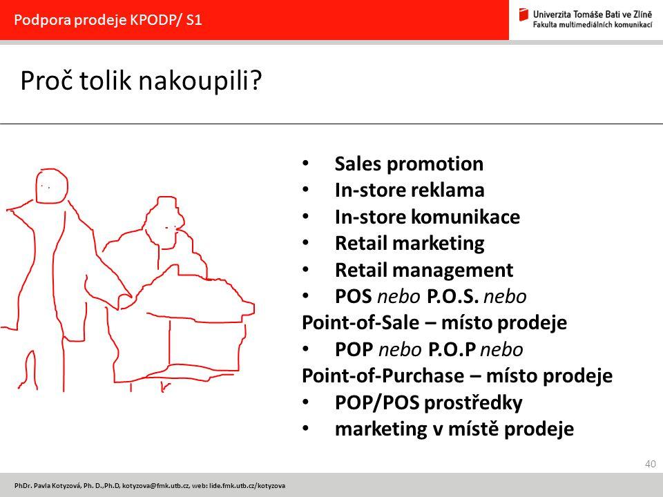40 PhDr. Pavla Kotyzová, Ph. D.,Ph.D, kotyzova@fmk.utb.cz, web: lide.fmk.utb.cz/kotyzova Proč tolik nakoupili? Podpora prodeje KPODP/ S1 Sales promoti