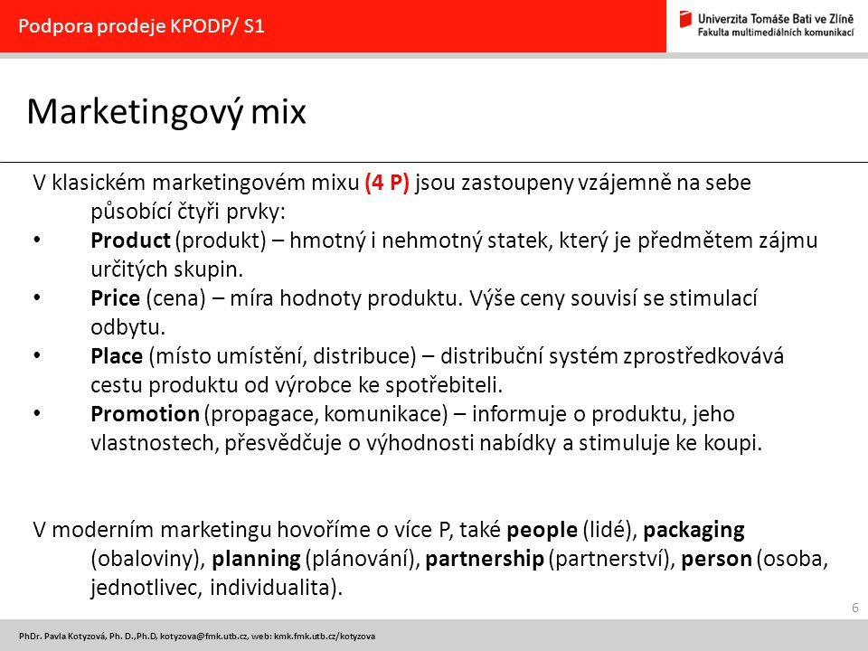 6 PhDr. Pavla Kotyzová, Ph. D.,Ph.D, kotyzova@fmk.utb.cz, web: kmk.fmk.utb.cz/kotyzova Marketingový mix Podpora prodeje KPODP/ S1 V klasickém marketin