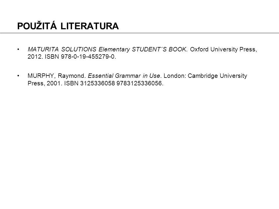 POUŽITÁ LITERATURA MATURITA SOLUTIONS Elementary STUDENT´S BOOK. Oxford University Press, 2012. ISBN 978-0-19-455279-0. MURPHY, Raymond. Essential Gra