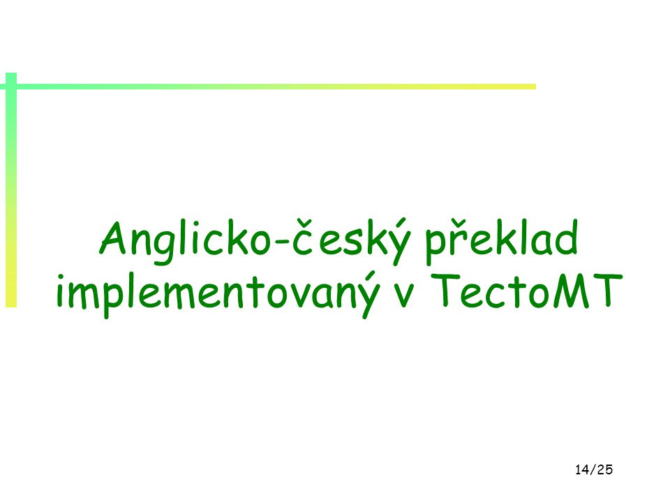 14/25 Anglicko-český překlad implementovaný v TectoMT