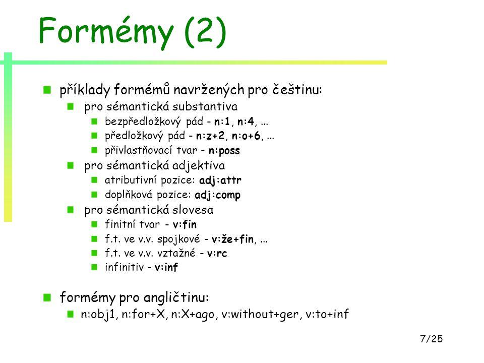 7/25 Formémy (2) příklady formémů navržených pro češtinu: pro sémantická substantiva bezpředložkový pád - n:1, n:4,... předložkový pád - n:z+2, n:o+6,