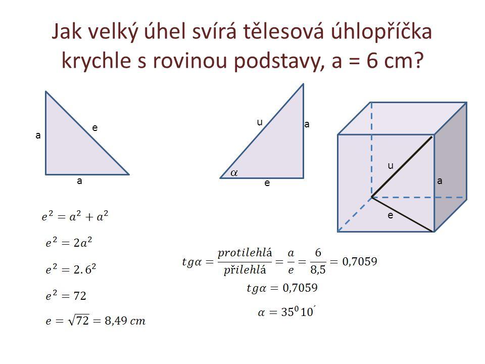 Jak velký úhel svírá tělesová úhlopříčka krychle s rovinou podstavy, a = 6 cm? u e a a u e  a a e