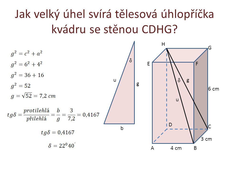 Jak velký úhel svírá tělesová úhlopříčka kvádru se stěnou CDHG? AB C D EF G H 4 cm 3 cm u g  g 6 cm u b 