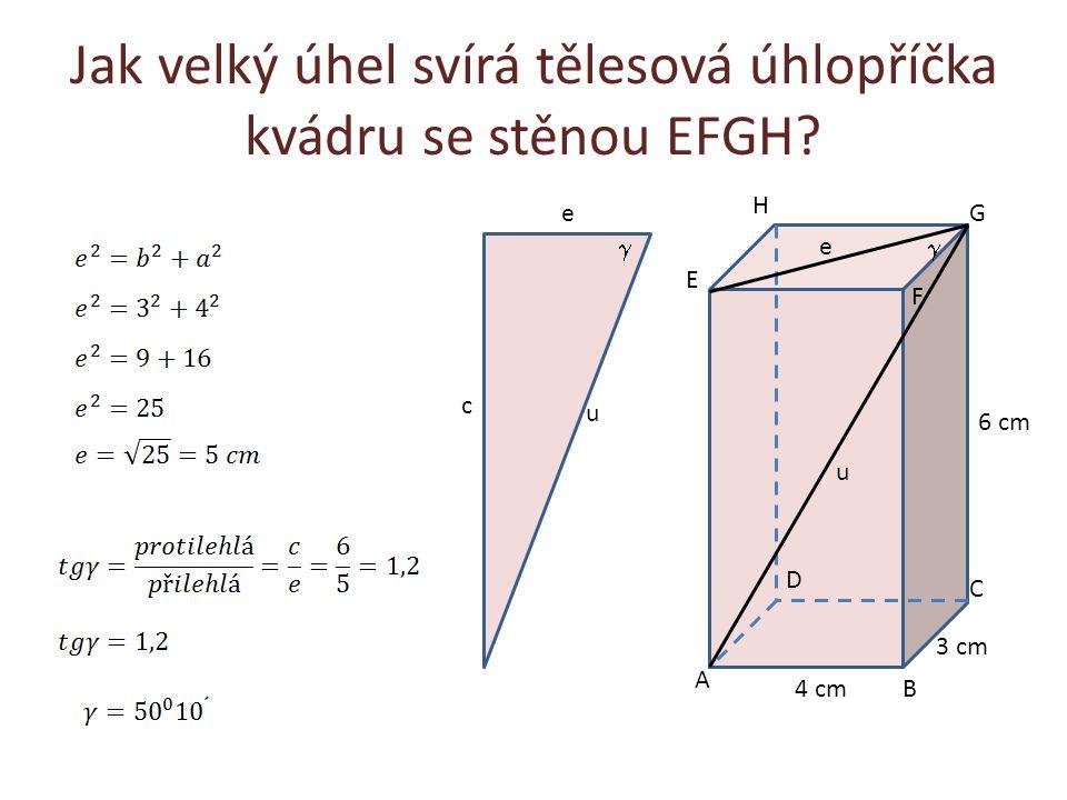 Jak velký úhel svírá tělesová úhlopříčka kvádru se stěnou EFGH? A B C D E F G H 4 cm 3 cm 6 cm e u  e c u 