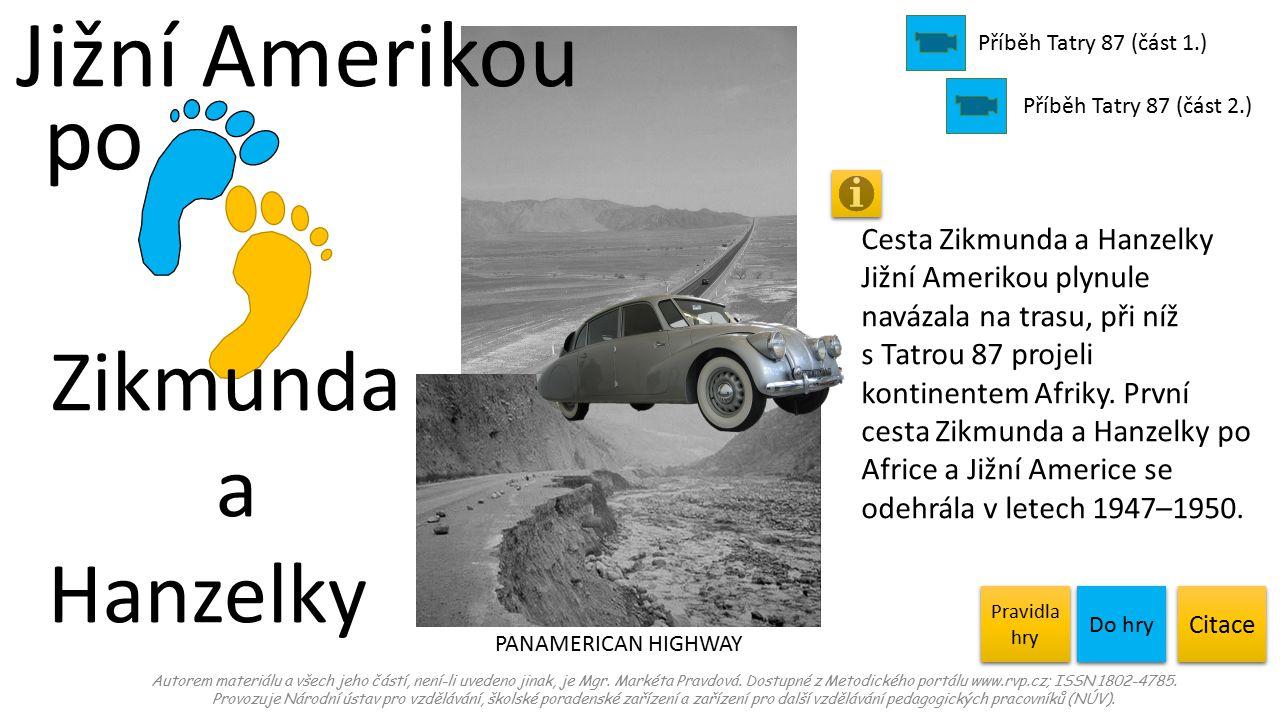 po Zikmunda a Hanzelky Jižní Amerikou PANAMERICAN HIGHWAY Autorem materiálu a všech jeho částí, není-li uvedeno jinak, je Mgr.