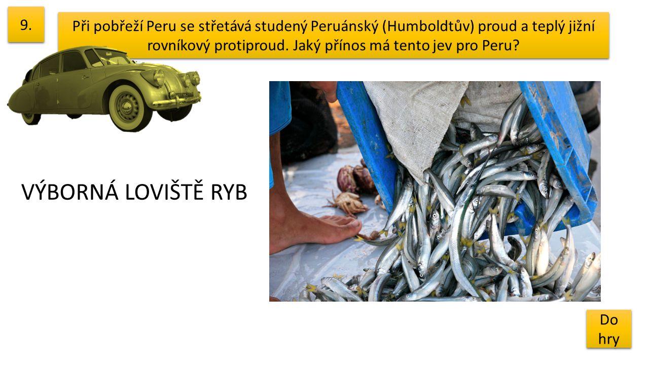 Při pobřeží Peru se střetává studený Peruánský (Humboldtův) proud a teplý jižní rovníkový protiproud. Jaký přínos má tento jev pro Peru? 9. Do hry Do