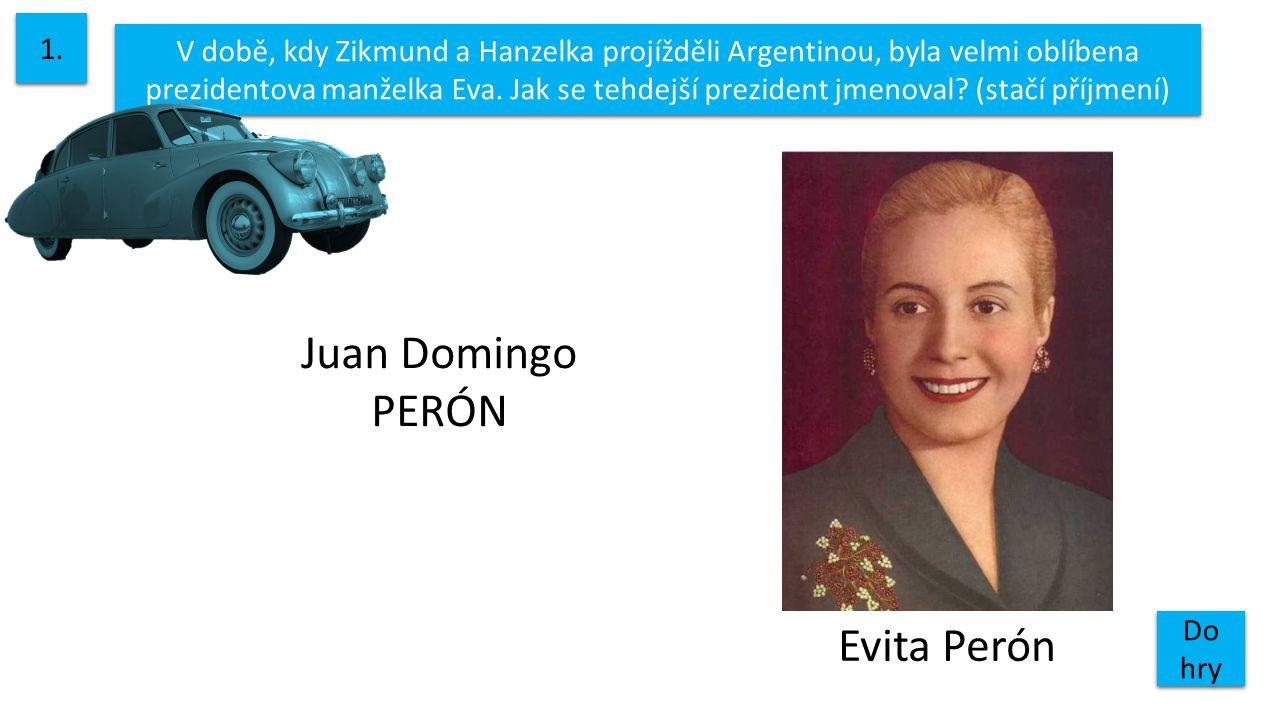 V době, kdy Zikmund a Hanzelka projížděli Argentinou, byla velmi oblíbena prezidentova manželka Eva. Jak se tehdejší prezident jmenoval? (stačí příjme