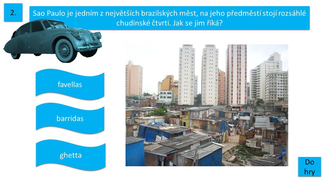 Sao Paulo je jedním z největších brazilských měst, na jeho předměstí stojí rozsáhlé chudinské čtvrti. Jak se jim říká? 2. Do hry Do hry ghetta barrida