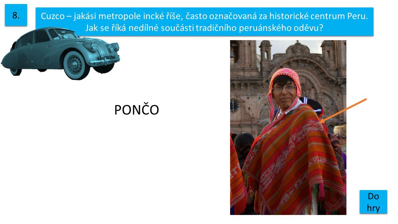 Cuzco – jakási metropole incké říše, často označovaná za historické centrum Peru. Jak se říká nedílné součásti tradičního peruánského oděvu? 8. Do hry