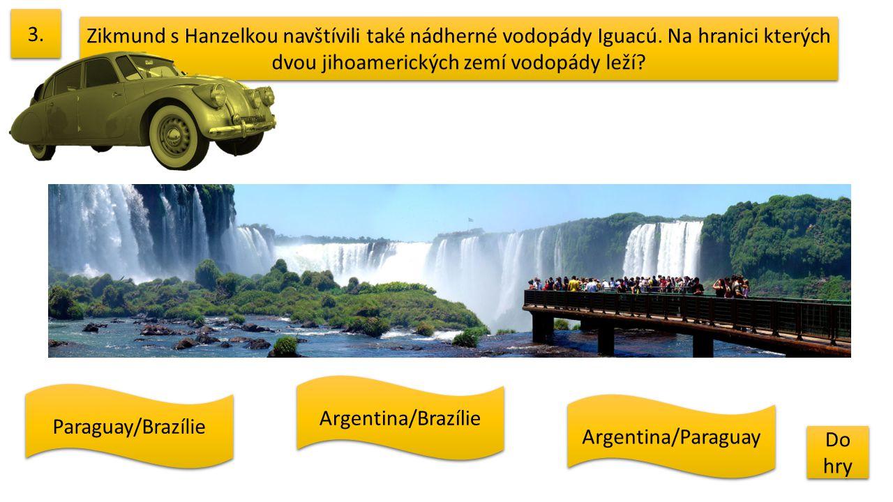 Zikmund s Hanzelkou navštívili také nádherné vodopády Iguacú. Na hranici kterých dvou jihoamerických zemí vodopády leží? 3. Do hry Do hry Argentina/Pa