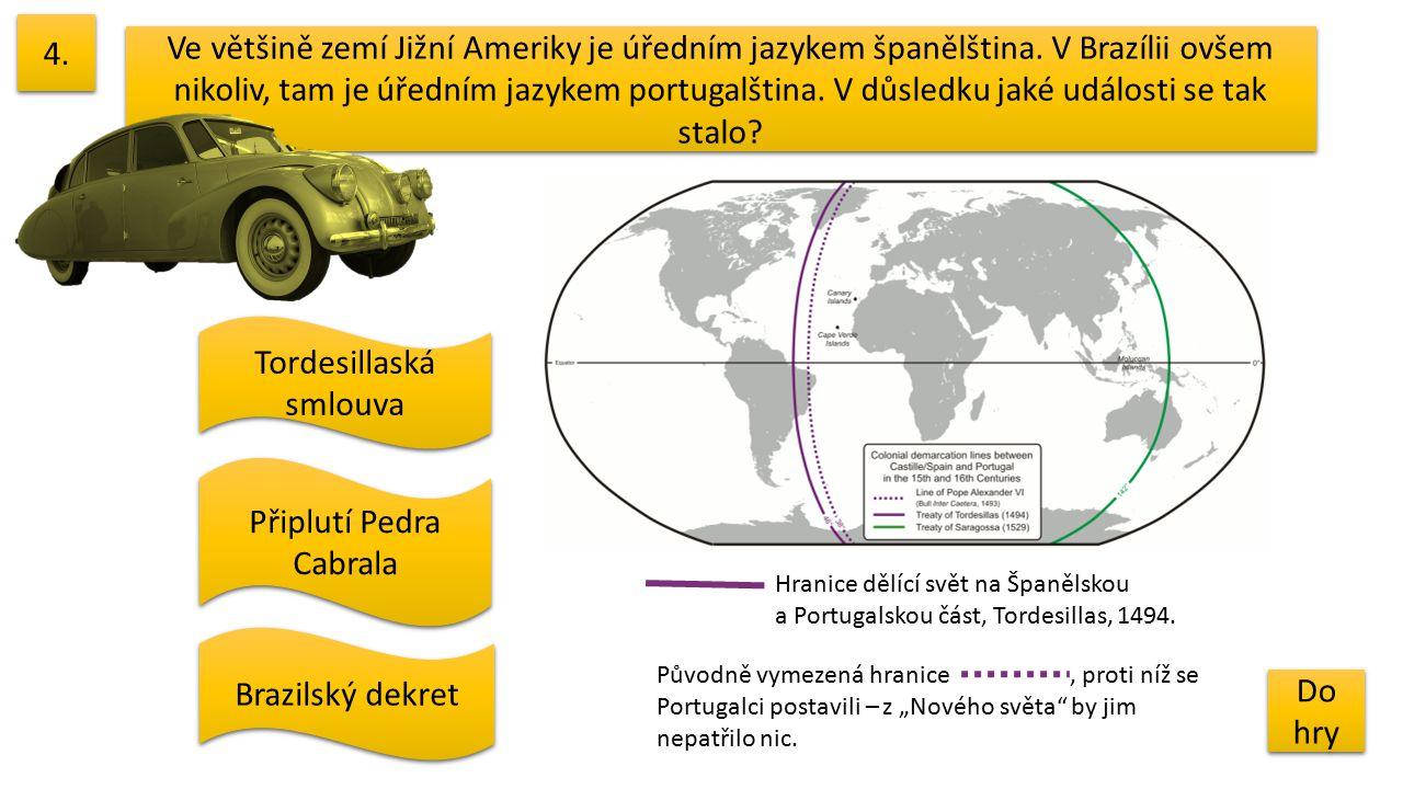 Ve většině zemí Jižní Ameriky je úředním jazykem španělština. V Brazílii ovšem nikoliv, tam je úředním jazykem portugalština. V důsledku jaké události