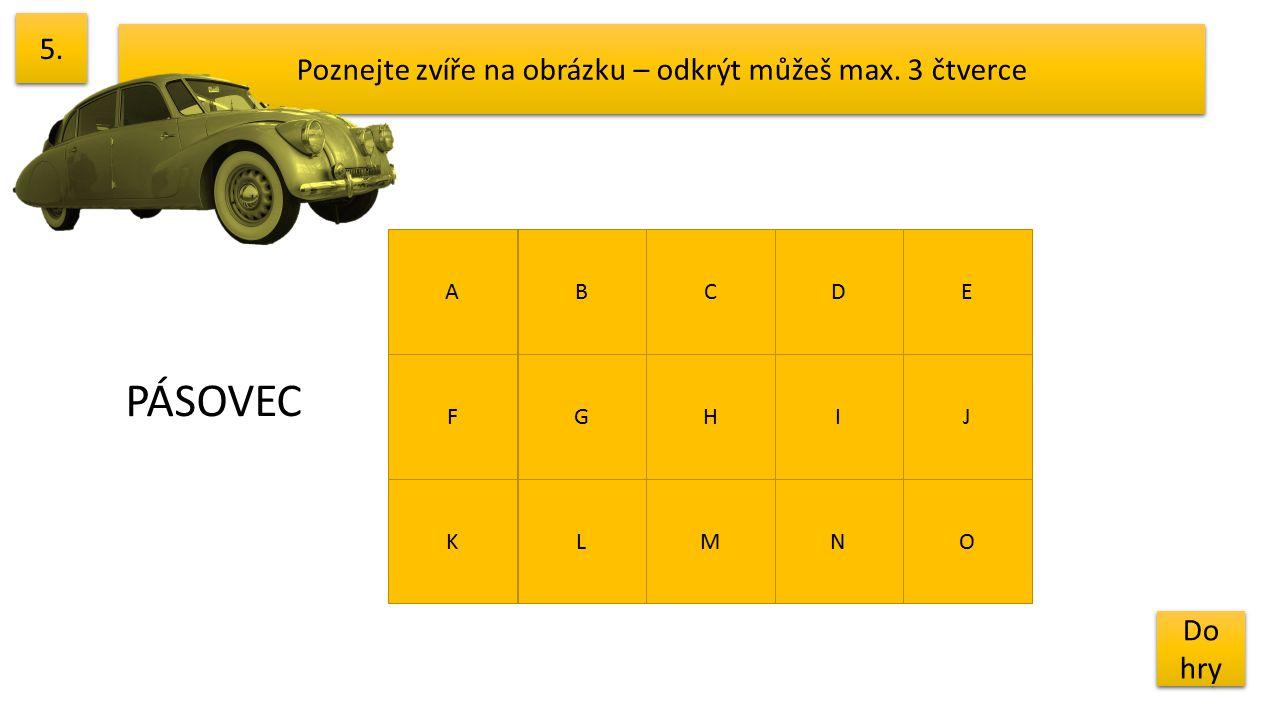 Poznejte zvíře na obrázku – odkrýt můžeš max. 3 čtverce 5. Do hry Do hry ABCDE FGHIJ KLMNO PÁSOVEC