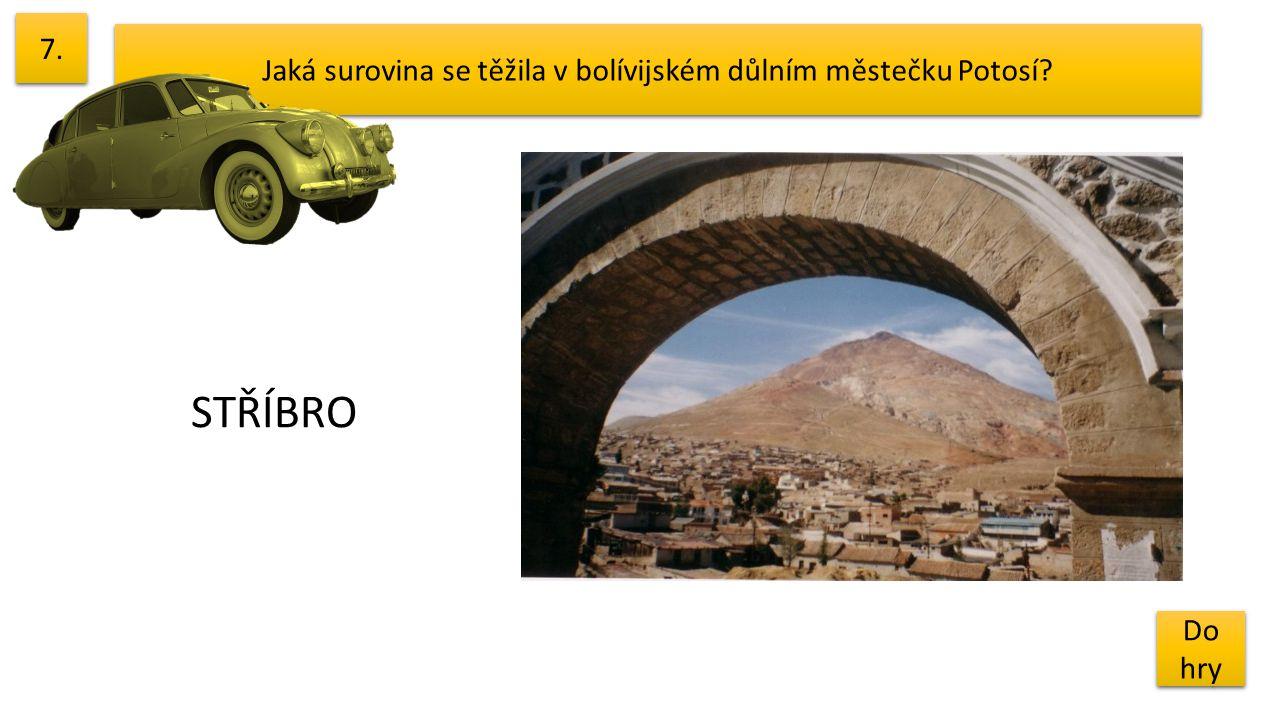 Jaká surovina se těžila v bolívijském důlním městečku Potosí? 7. Do hry Do hry STŘÍBRO