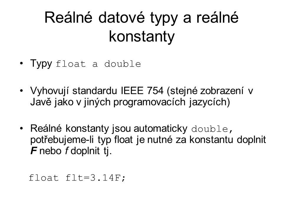 Reálné datové typy a reálné konstanty Typy float a double Vyhovují standardu IEEE 754 (stejné zobrazení v Javě jako v jiných programovacích jazycích) Reálné konstanty jsou automaticky double, potřebujeme-li typ float je nutné za konstantu doplnit F nebo f doplnit tj.