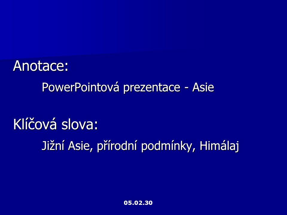 Anotace: PowerPointová prezentace - Asie Klíčová slova: Jižní Asie, přírodní podmínky, Himálaj 05.02.30