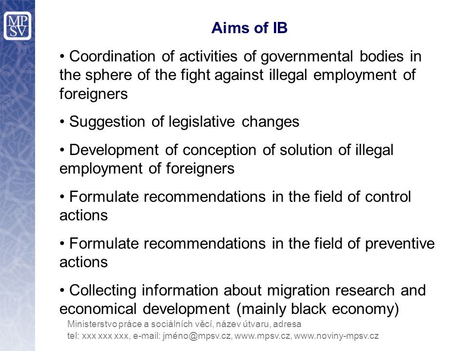 Main activities of IB Development of cooperation between Custom Offices and Labour Offices International cooperation and exchange of information Effort to improve execution of control actions Introduction of research outcomes (external members of IB) Development of preventive activities Solution of circumvention of Act No.