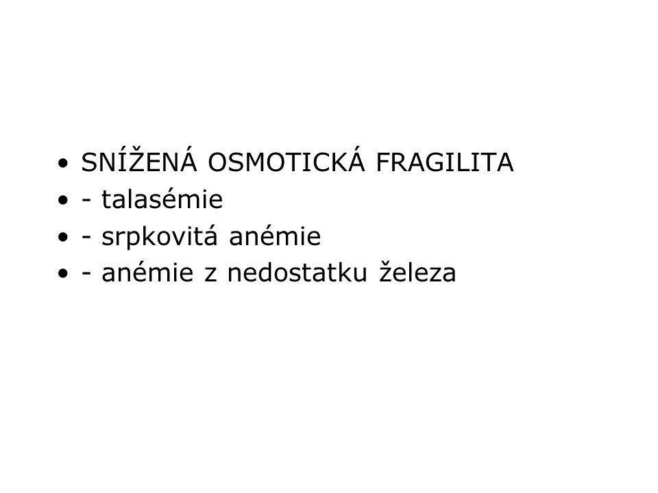 SNÍŽENÁ OSMOTICKÁ FRAGILITA - talasémie - srpkovitá anémie - anémie z nedostatku železa