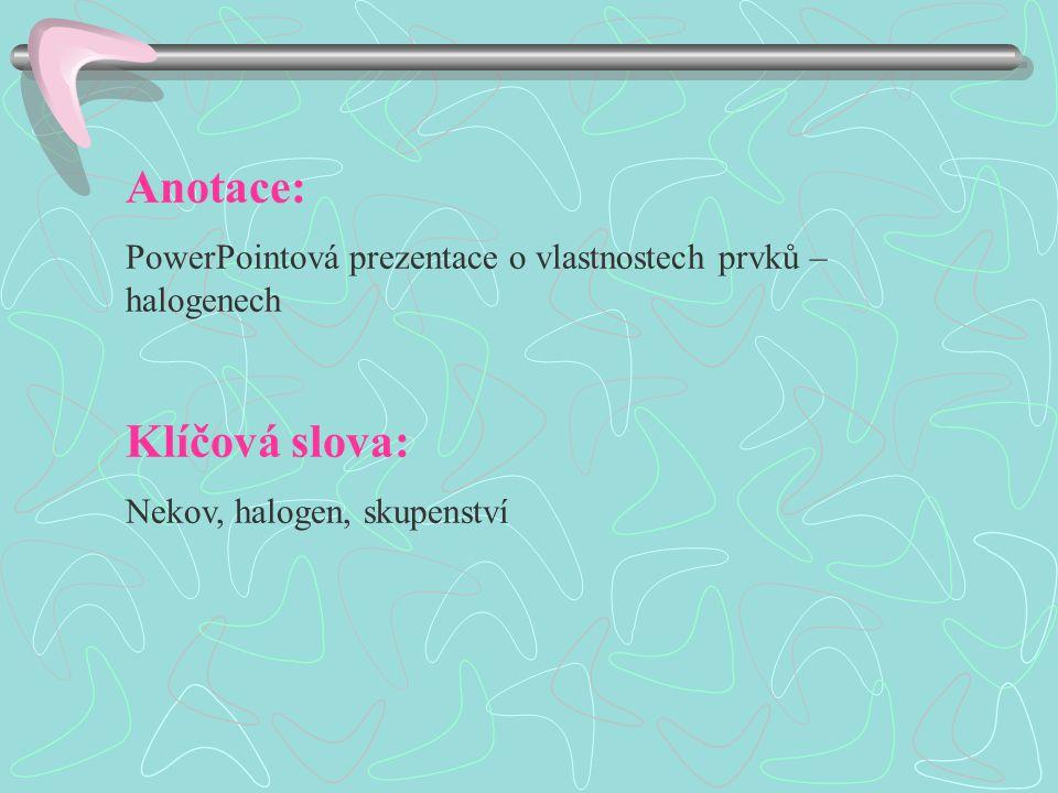 Anotace: PowerPointová prezentace o vlastnostech prvků – halogenech Klíčová slova: Nekov, halogen, skupenství