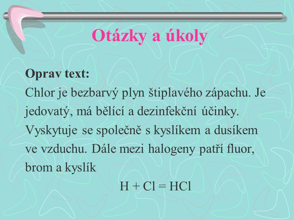 Otázky a úkoly Oprav text: Chlor je bezbarvý plyn štiplavého zápachu.