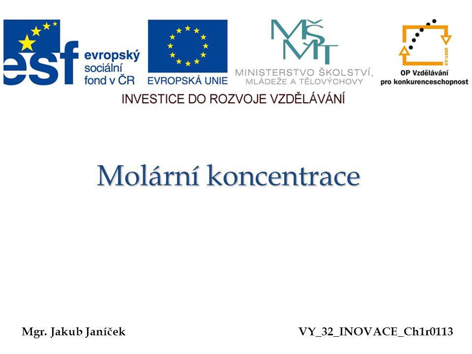 Molární koncentrace Mgr. Jakub JaníčekVY_32_INOVACE_Ch1r0113