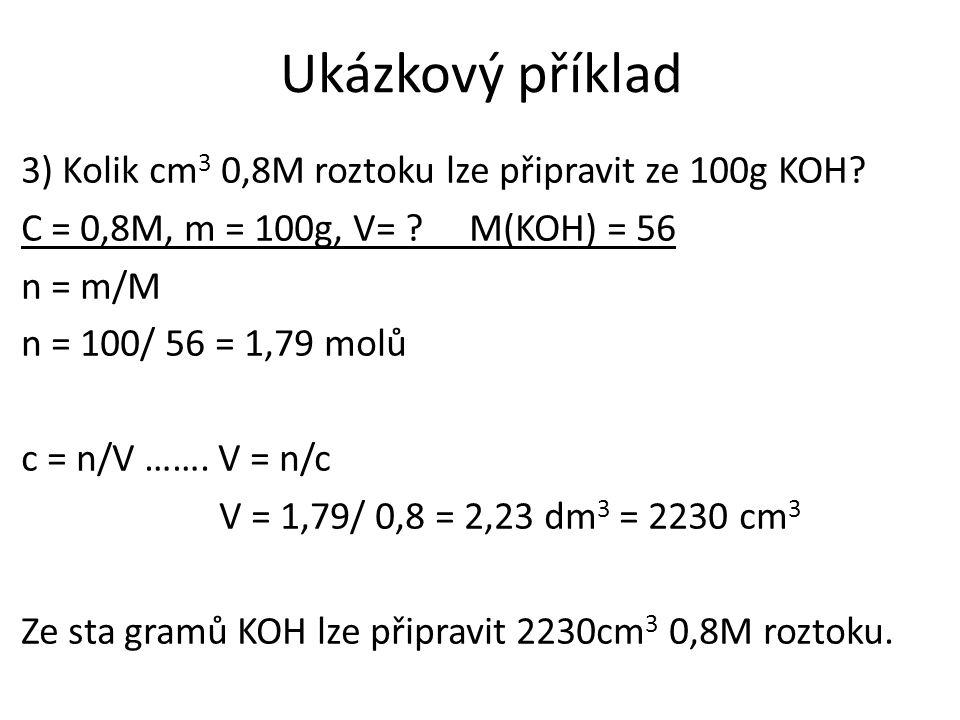 Ukázkový příklad 3) Kolik cm 3 0,8M roztoku lze připravit ze 100g KOH.