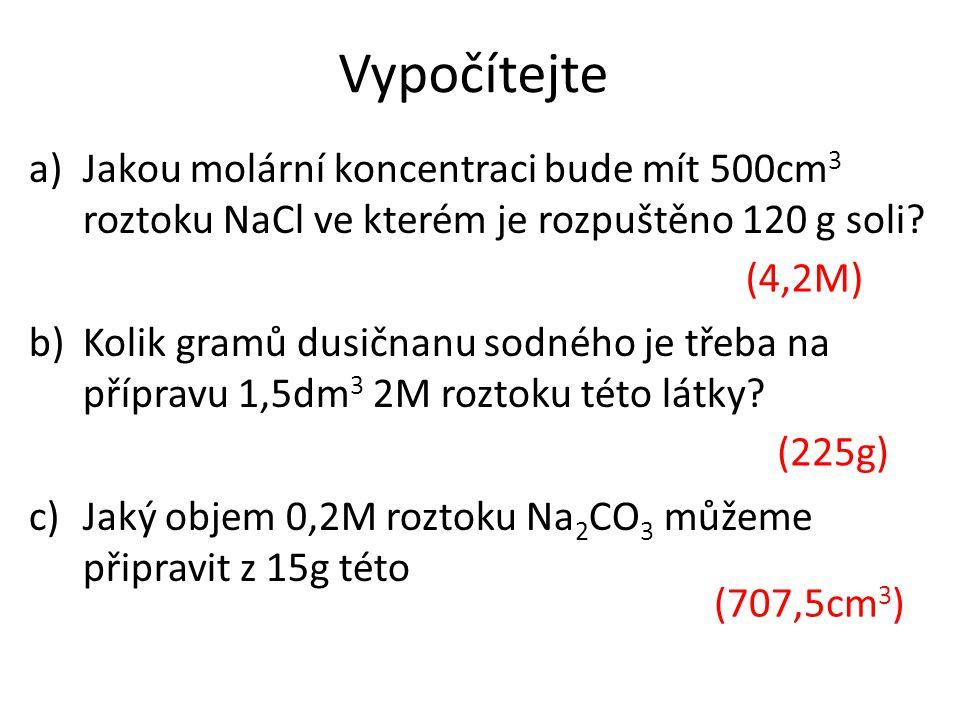 Vypočítejte a)Jakou molární koncentraci bude mít 500cm 3 roztoku NaCl ve kterém je rozpuštěno 120 g soli.