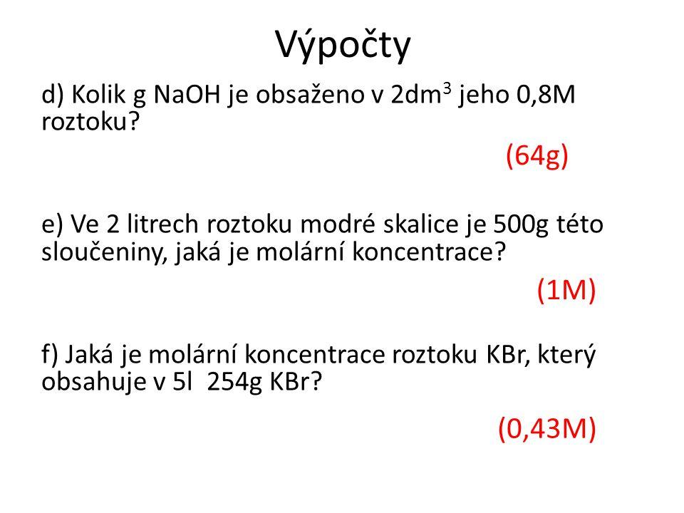 Výpočty d) Kolik g NaOH je obsaženo v 2dm 3 jeho 0,8M roztoku.