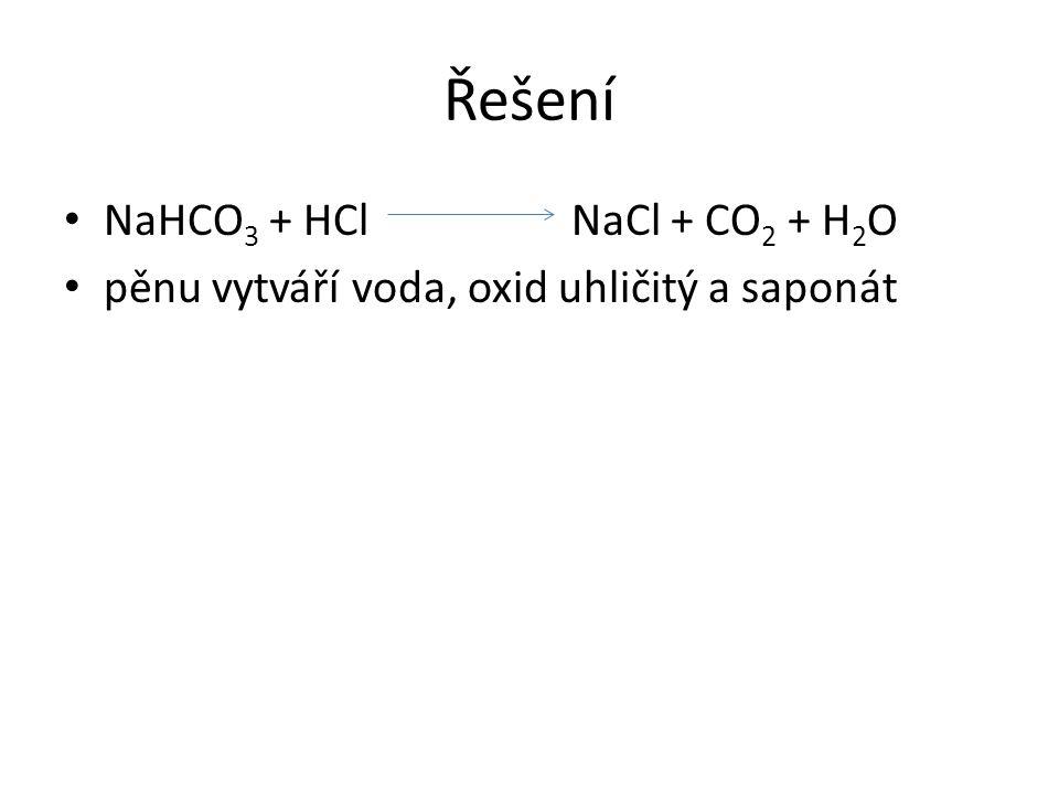 Řešení NaHCO 3 + HCl NaCl + CO 2 + H 2 O pěnu vytváří voda, oxid uhličitý a saponát