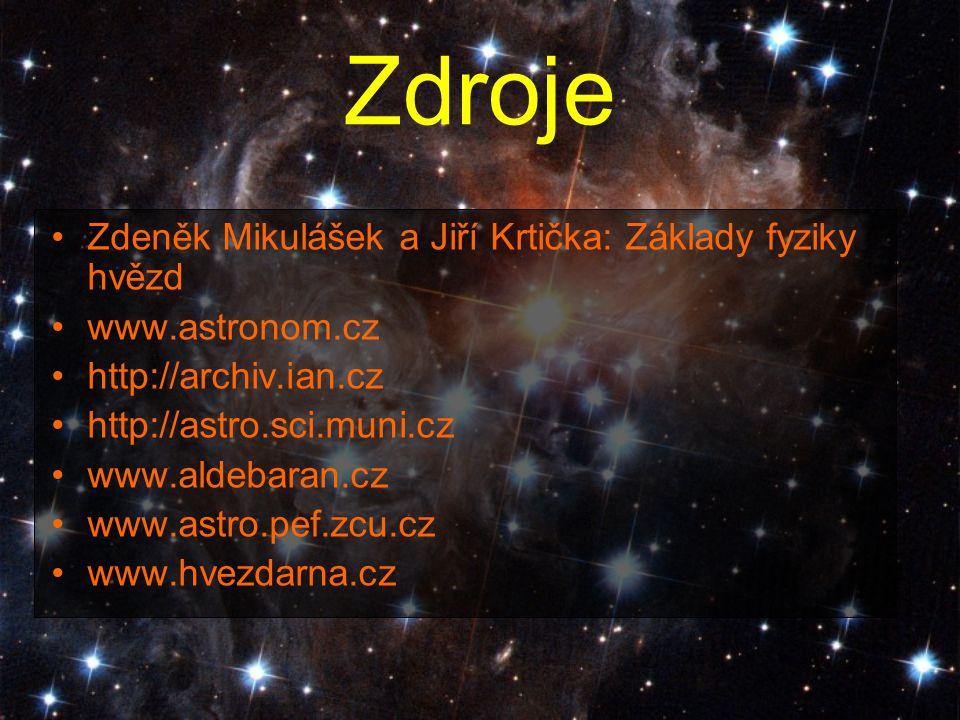 Zdroje Zdeněk Mikulášek a Jiří Krtička: Základy fyziky hvězd www.astronom.cz http://archiv.ian.cz http://astro.sci.muni.cz www.aldebaran.cz www.astro.pef.zcu.cz www.hvezdarna.cz