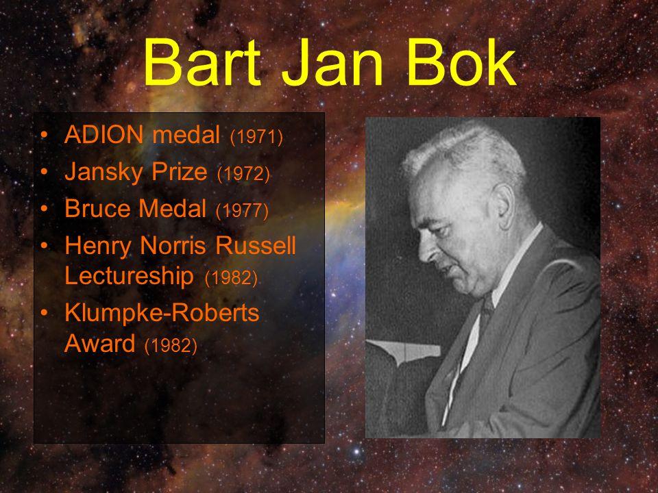 Bart Jan Bok ADION medal (1971) Jansky Prize (1972) Bruce Medal (1977) Henry Norris Russell Lectureship (1982) Klumpke-Roberts Award (1982)
