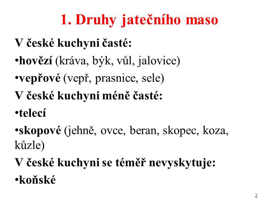 1. Druhy jatečního maso V české kuchyni časté: hovězí (kráva, býk, vůl, jalovice) vepřové (vepř, prasnice, sele) V české kuchyni méně časté: telecí sk