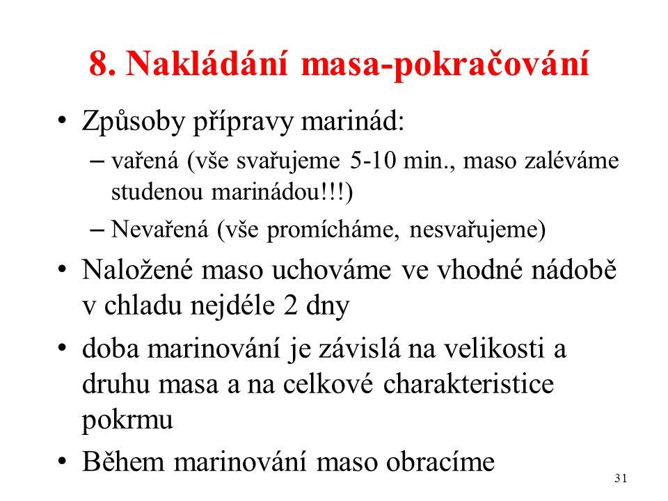 8. Nakládání masa-pokračování Způsoby přípravy marinád: – vařená (vše svařujeme 5-10 min., maso zaléváme studenou marinádou!!!) – Nevařená (vše promíc