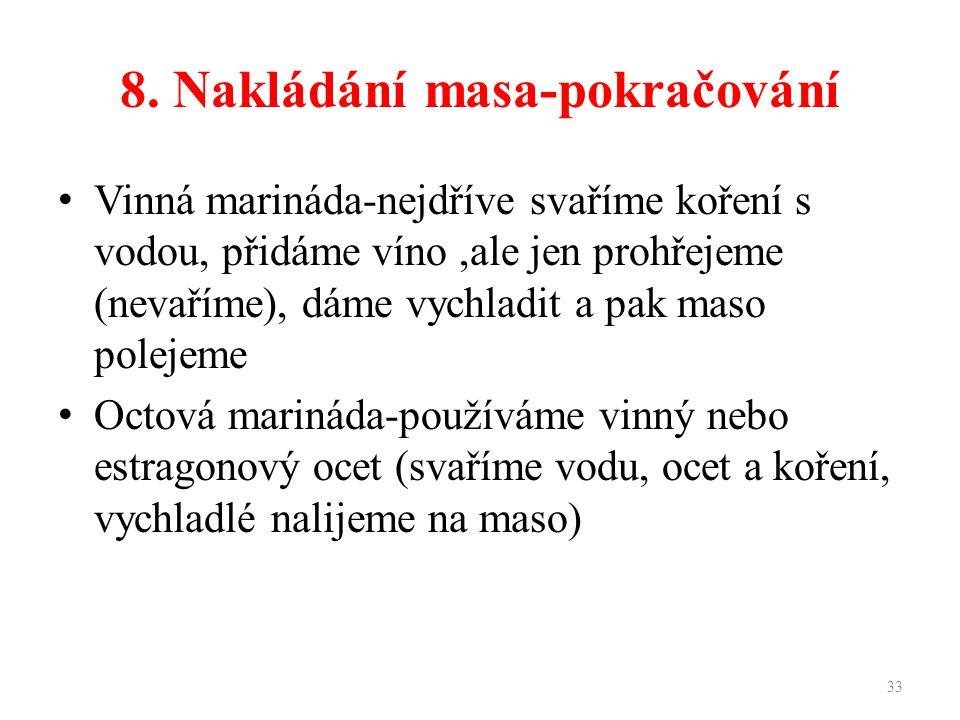 8. Nakládání masa-pokračování Vinná marináda-nejdříve svaříme koření s vodou, přidáme víno,ale jen prohřejeme (nevaříme), dáme vychladit a pak maso po
