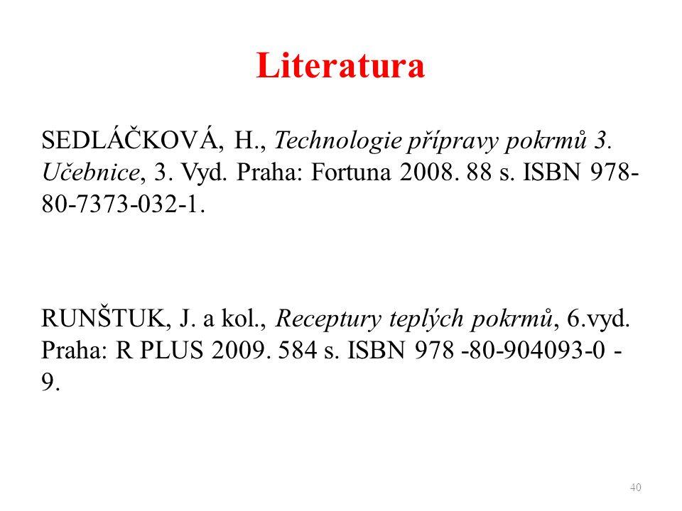 Literatura SEDLÁČKOVÁ, H., Technologie přípravy pokrmů 3.