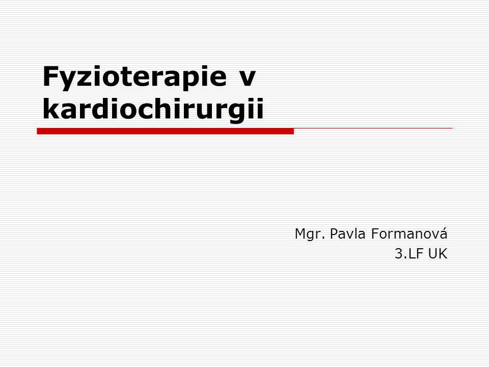Fyzioterapie v kardiochirurgii Mgr. Pavla Formanová 3.LF UK