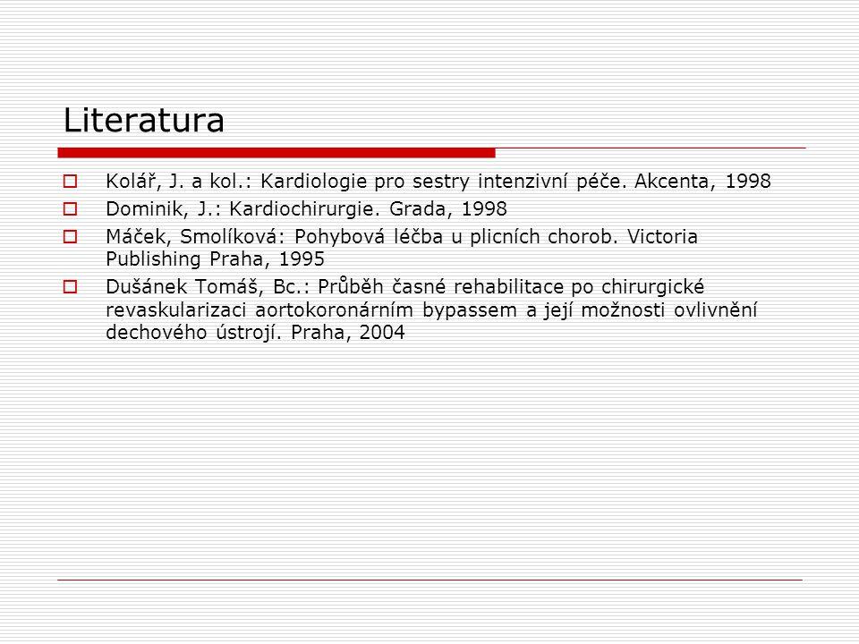 Literatura  Kolář, J.a kol.: Kardiologie pro sestry intenzivní péče.