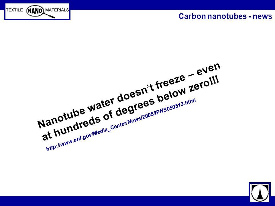 Carbon nanotubes - news Nanotube water doesn't freeze – even at hundreds of degrees below zero!!! http://www.anl.gov/Media_Center/News/2005/IPNS050513