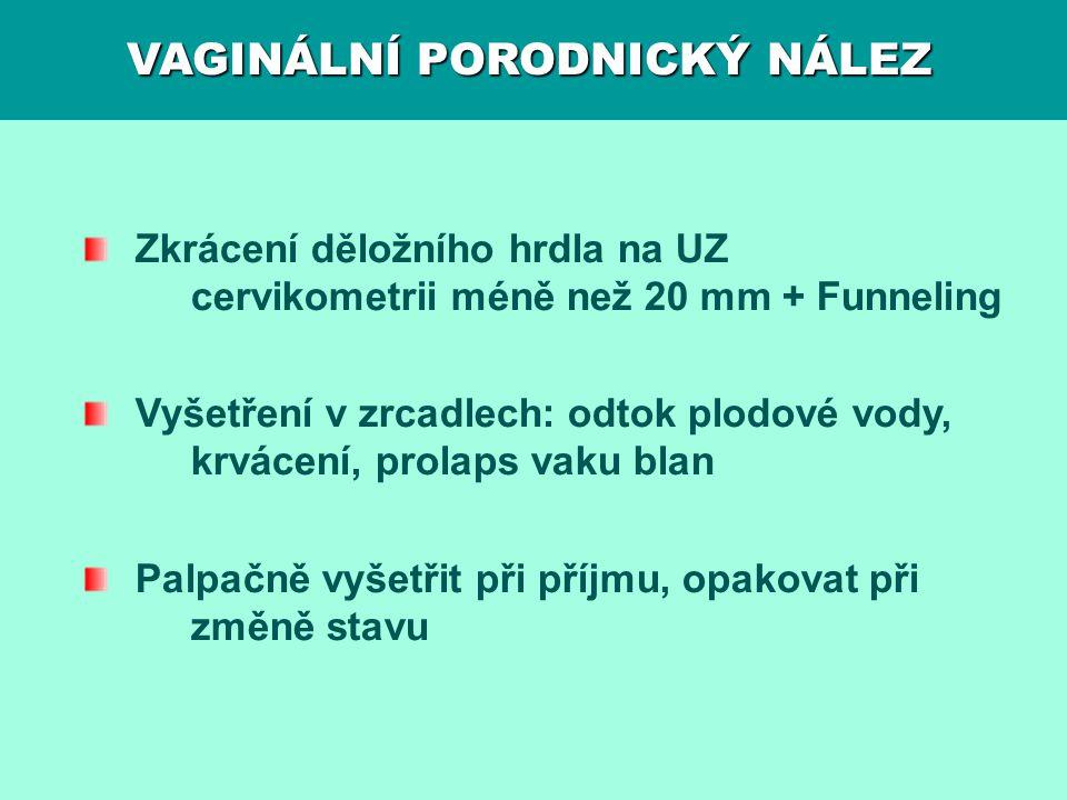 VAGINÁLNÍ PORODNICKÝ NÁLEZ Zkrácení děložního hrdla na UZ cervikometrii méně než 20 mm + Funneling Vyšetření v zrcadlech: odtok plodové vody, krvácení