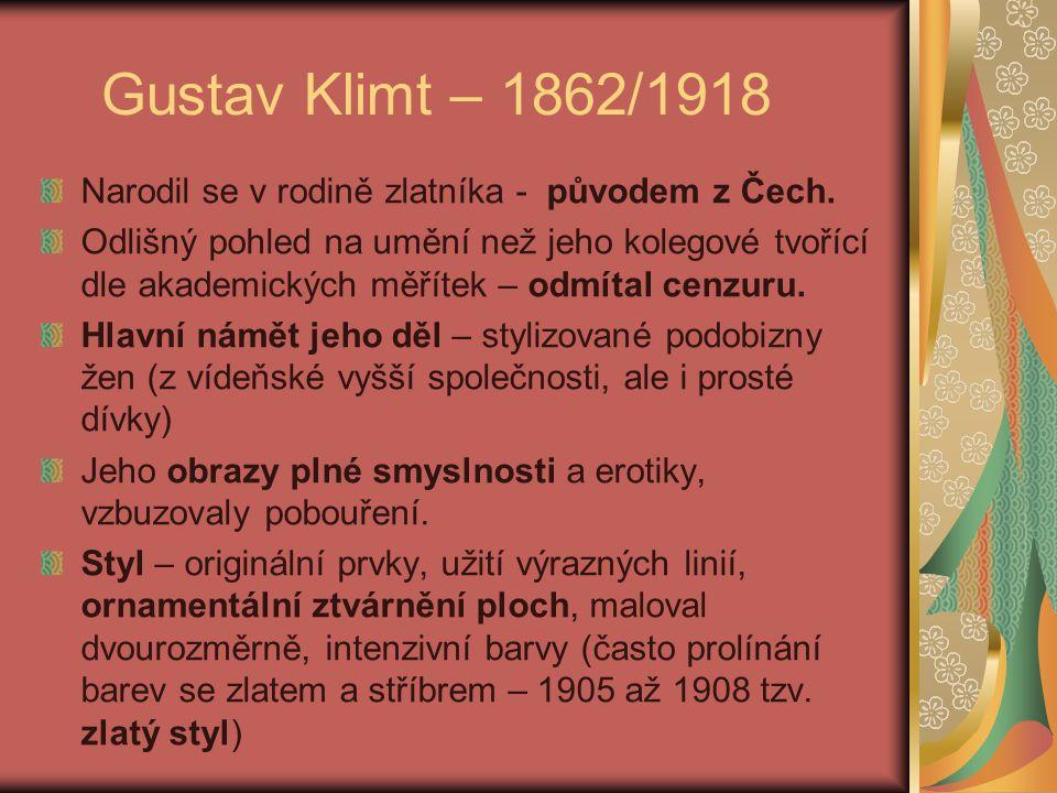 Gustav Klimt – 1862/1918 Narodil se v rodině zlatníka - původem z Čech.