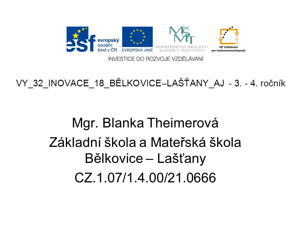 VY_32_INOVACE_18_BĚLKOVICE–LAŠŤANY_AJ - 3.- 4. ročník Mgr.