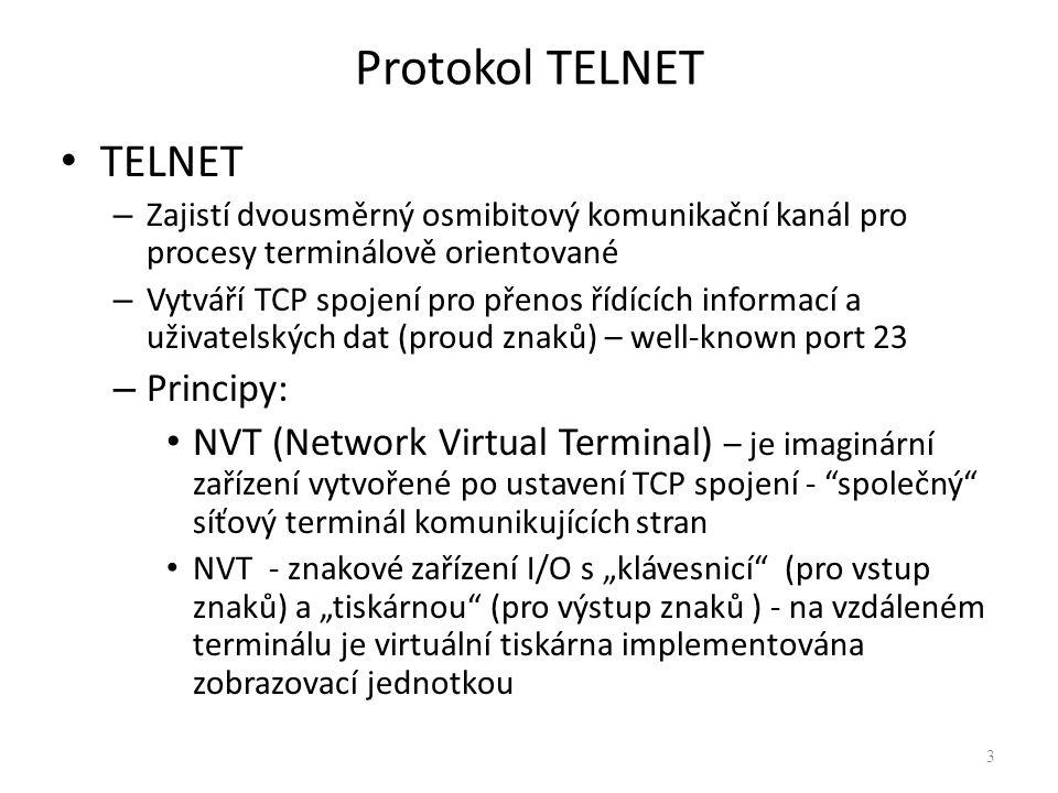 TELNET – Zajistí dvousměrný osmibitový komunikační kanál pro procesy terminálově orientované – Vytváří TCP spojení pro přenos řídících informací a uži