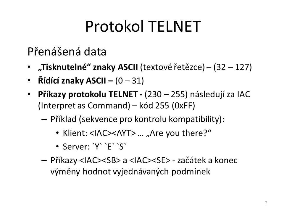 """Přenášená data """"Tisknutelné"""" znaky ASCII (textové řetězce) – (32 – 127) Řídící znaky ASCII – (0 – 31) Příkazy protokolu TELNET - (230 – 255) následují"""
